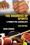The Business of Sports : A Primer for Journalists, Conrad, Mark, 0415876524