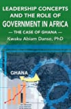 Leadership Concepts and the Role of Government in Africa: The Case of Ghana