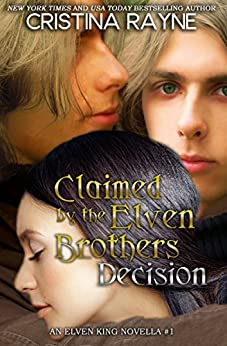 Claimed by the Elven Brothers: Decision (An Elven King Novella Book 1) by [Rayne, Cristina]