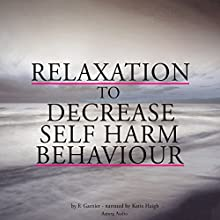 Relaxation to decrease self-harm behaviour Audiobook by Frédéric Garnier Narrated by Katie Haigh