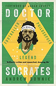 Doctor Socrates: Footballer, Philosopher, Legend (English Edition) por [Downie, Andrew]