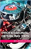 Professional Detailing Tips (Volume 1)