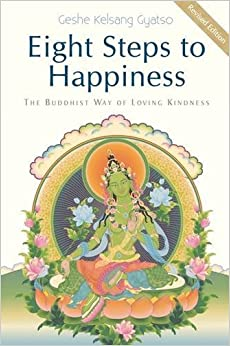 Eight Steps to Happiness: The Buddhist Way of Loving Kindness by Geshe Kelsang Gyatso (2012-02-01)