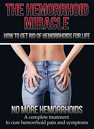 Hemorrhoids: How to get rid of Hemorrhoids - 2nd EDITION UPDATED AND EXPANDED - No more Hemorrhoids - Treatment to help you cure hemorrhoid pains and symtoms ... Hemorrhoids help -Hemorrhoids tips Book 1) ()