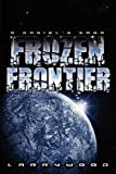 Frozen Frontier, Larry Wood, 1434383237