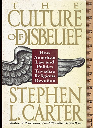 The Culture of Disbelief: How American Law and Politics Trivialize Religious Devotion ebook rar