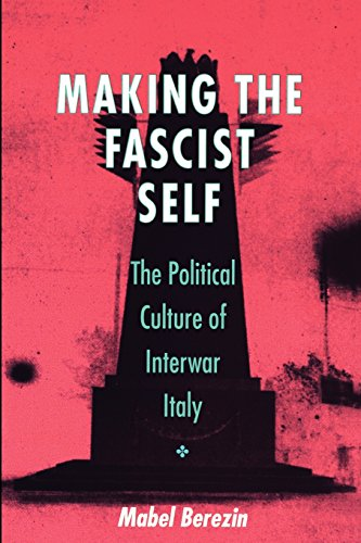 Making the Fascist Self: The Political Culture of Interwar Italy (The Wilder House Series in Politics, History and Cultu