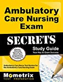 Ambulatory Care Nursing Exam Secrets Study Guide: Ambulatory Care Nurse Test Review for the Ambulatory Care Nursing Exam