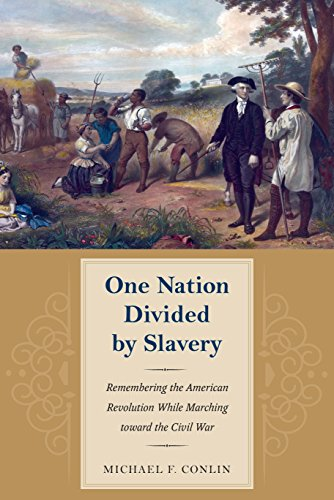 One Nation Divided by Slavery: Remembering the American Revolution While Marching toward the Civil War (American Aboliti