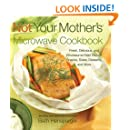 Not Your Mother's Microwave Cookbook: Fresh, Delicious, and Wholesome Main Dishes, Snacks, Sides, Desserts, and More