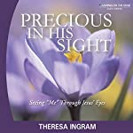 Precious in His Sight: Seeing Me Through Jesus' Eyes | Theresa Ingram