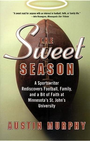 The Sweet Season A Sportswriter Rediscovers Football Family And A Bit Of Faith At Minnesota S St John S University Murphy Austin 9780060505844 Amazon Com Books
