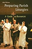 img - for Preparing Parish Liturgies: A Guide to Resources by Rita Ann Thiron (2004-05-01) book / textbook / text book