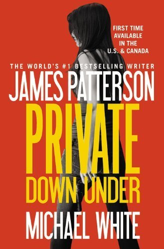 Private Down Under by Patterson, James, White, Michael (2014) Paperback