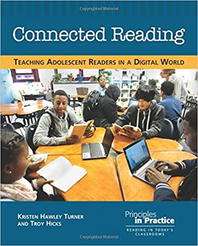 Connected Reading: Teaching Adolescent Readers in a Digital World