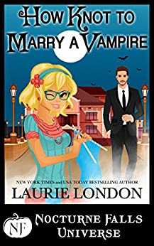 How Knot To Marry A Vampire: A Nocturne Falls Universe story by [London, Laurie]