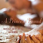 A Princess Bound: Naughty Fairy Tales for Women | Kristina Wright,Cathy Yardley