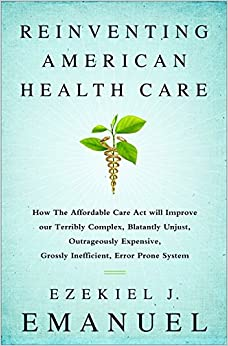 image for Reinventing American Health Care: How the Affordable Care Act will Improve our Terribly Complex, Blatantly Unjust, Outrageously Expensive, Grossly Inefficient, Error Prone System