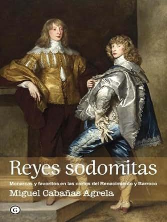 Amazon.com.br eBooks Kindle: Reyes sodomitas. Monarcas y favoritos en las cortes del