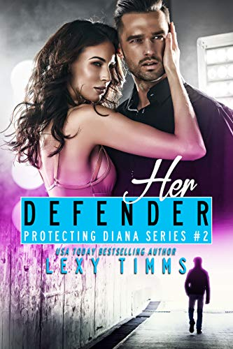 Her Defender: Bodyguard Steamy Romance (Protecting Diana Series Book 2)