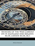 Memoirs of the War Carried on in Scotland and Ireland, M Dc Lxxxix-M Dc Xci, Hugh MacKay, 1241665877