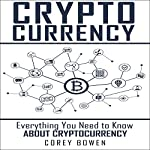 Cryptocurrency: Everything You Need to Know About Cryptocurrency | Corey Bowen