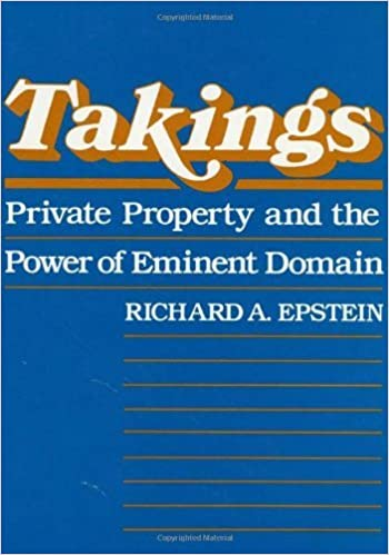 Takings: Private Property and the Power of Eminent Domain - Kindle edition  by Epstein, Richard A.. Politics & Social Sciences Kindle eBooks @  Amazon.com.