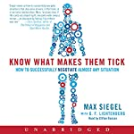Know What Makes Them Tick: How to Successfully Negotiate Almost Any Situation | Max Siegel,G. F. Lichtenberg