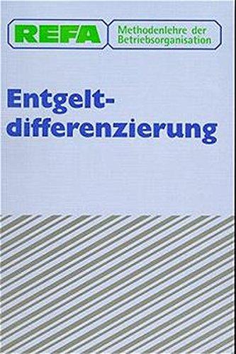 REFA Methodenlehre der Betriebsorganisation, Entgeltdifferenzierung Gebundenes Buch – 6. Juni 1991 Fachbuchverlag Leipzig 3446162275 MAK_GD_9783446162273 Betriebswirtschaft