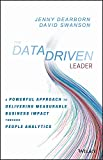 The Data Driven Leader: A Powerful Approach to Delivering Measurable Business Impact Through People Analytics