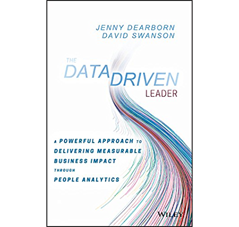 Amazon Com The Data Driven Leader A Powerful Approach To Delivering Measurable Business Impact Through People Analytics Ebook Dearborn Jenny Swanson David Kindle Store