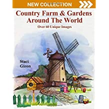 Country Farm and Gardens Around The World: Breathtaking Country Life, Animals, Beautiful Flowers, Landscape and Nature Scenes For Stress Relief & Relaxation | Watercolor Edition