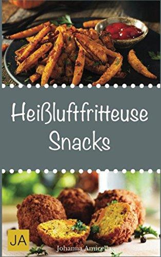 Heißluftfritteuse Snacks: Einfache, schnelle und leckere Gerichte für die Heißluftfritteuse
