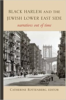 Book Black Harlem and the Jewish Lower East Side: Narratives Out of Time (SUNY series in Multiethnic Literature) (2014-01-02)