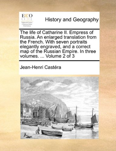 The life of Catharine II. Empress of Russia. An enlarged translation from the French. With seven portraits elegantly engraved, and a correct map of ... Empire. In three volumes. ...  Volume 2 of 3 PDF