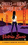 Ghouls Just Haunt to Have Fun by Victoria Laurie front cover