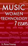 Music, Women, and Technology: 7 Essays