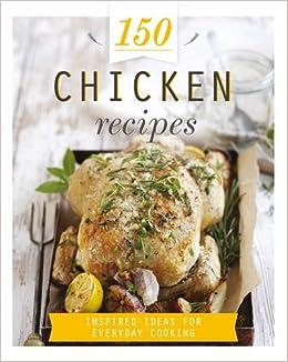 150 Chicken Recipes (150 Recipes)