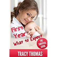 First Year What To Expect: A Parent's Guide For Surviving Your Baby's First Year