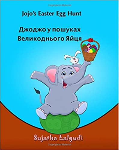 Childrens book: Jojos Easter Egg Hunt in Ukrainian: Ukrainian Edition Childrens Picture Book English Ukrainian Ukrainian kids book Bilingual Edition