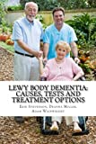 Lewy Body Dementia: Causes, Tests and Treatment Options, Adam Wainwright, 1475192053