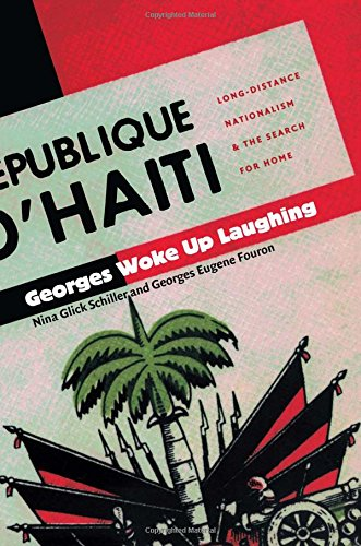 Georges Woke Up Laughing: Long-Distance Nationalism and the Search for Home (American Encounters/Global Interactions)