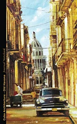Journal Notebook - Cuba Architecture - Old Havana: Travel Writing DIY Diary Planner Note Book - Softcover, 100 Lined Pages + 8 Blank (54 Sheets), ... (Cuba Travel Guide Accessories) (Volume 1)