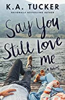 Say You Still Love Me: A Novel
