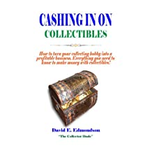 Cashing in on Collectibles: How to turn your hobby into your business. Everything you need to know to make money from collectibles