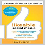 Likeable Social Media: How to Delight Your Customers, Create an Irresistible Brand, and Be Generally Amazing on Facebook (& Other Social Networks) | Dave Kerpen