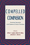 Compelled Compassion: Government Intervention in the Treatment of Critically Ill Newborns (Contemporary Issues in Biomedicine, Ethics, and Society), Arthur L. Caplan, Robert H. Blank, Janna C. Merrick, 0896032248