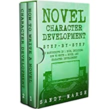 Novel Character Development: Step-by-Step | 2 Manuscripts in 1 Book | Essential Fictional Character Creation, Novel Character Building and Novel Character ... Writer Can Learn (Writing Best Seller 9)
