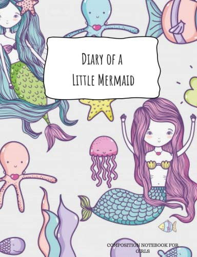 DIARY OF A LITTLE MERMAID Composition Notebook for Girls: College- Ruled, Sea Shells Octopus Jellyfish Under the Sea Back to School Gift Journal for ... Blank, Lined. 7.44