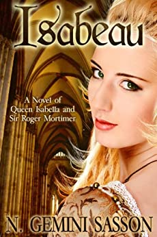 Isabeau, A Novel of Queen Isabella and Sir Roger Mortimer (The Isabella Books Book 1) by [Sasson, N. Gemini]